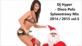 Dj Hyper - Disco Polo Sylwestrowy Mix 2014 / 2015 vol.5