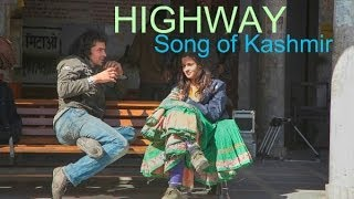 Highway Diaries | Songs Of The Valley.. Kashmir | Imtiaz Ali, Randeep Hooda, Alia Bhatt