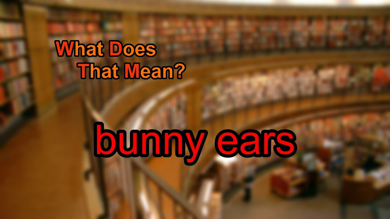 What Does Bunny Ears Mean Youtube