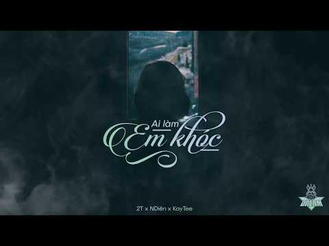 Ai Làm Em Khóc - 2T x NDiên x KayTee (Official Audio lyrics)