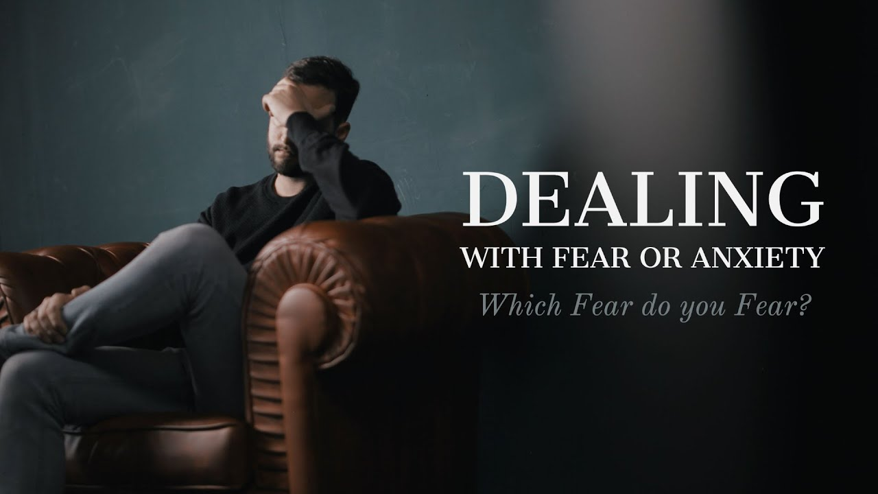 Dealing With Fear or Anxiety: Which Fear do you Fear?