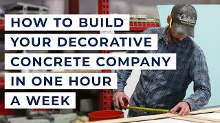 Trinic Tips, Episode 2: How to Build Your Decorative Concrete Company in One Hour A Week