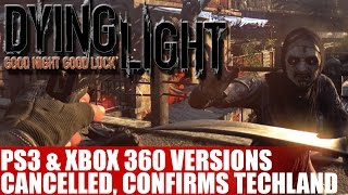 Dying Light for Playstation 3 & Xbox 360 is Cancelled Confirm Techland Due To Hardware Constraints