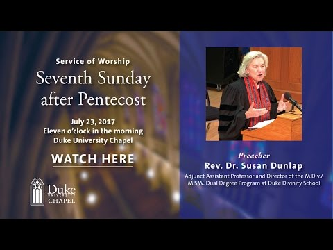 University Worship Service - 7/23/17 - Rev. Dr. Susan Dunlap