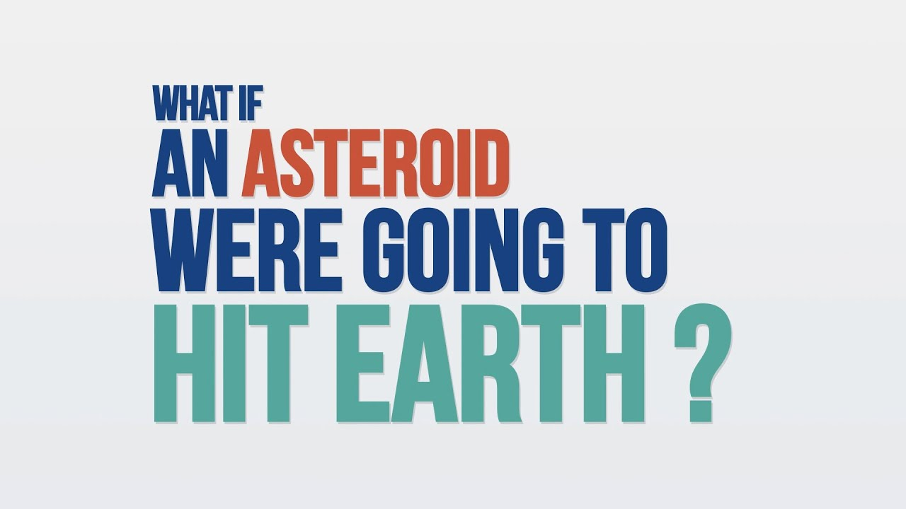 We Asked a NASA Scientist: What if an Asteroid Were Going to Hit Earth? - NASA