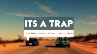 Calvin Harris - Open Wide ft. Big Sean (FireFLY Remix)