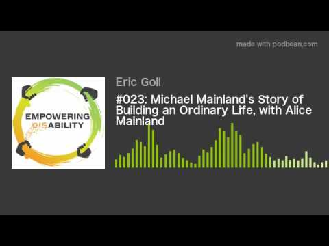 #023: Michael Mainland's Story of Building an Ordinary Life, with Alice Mainland