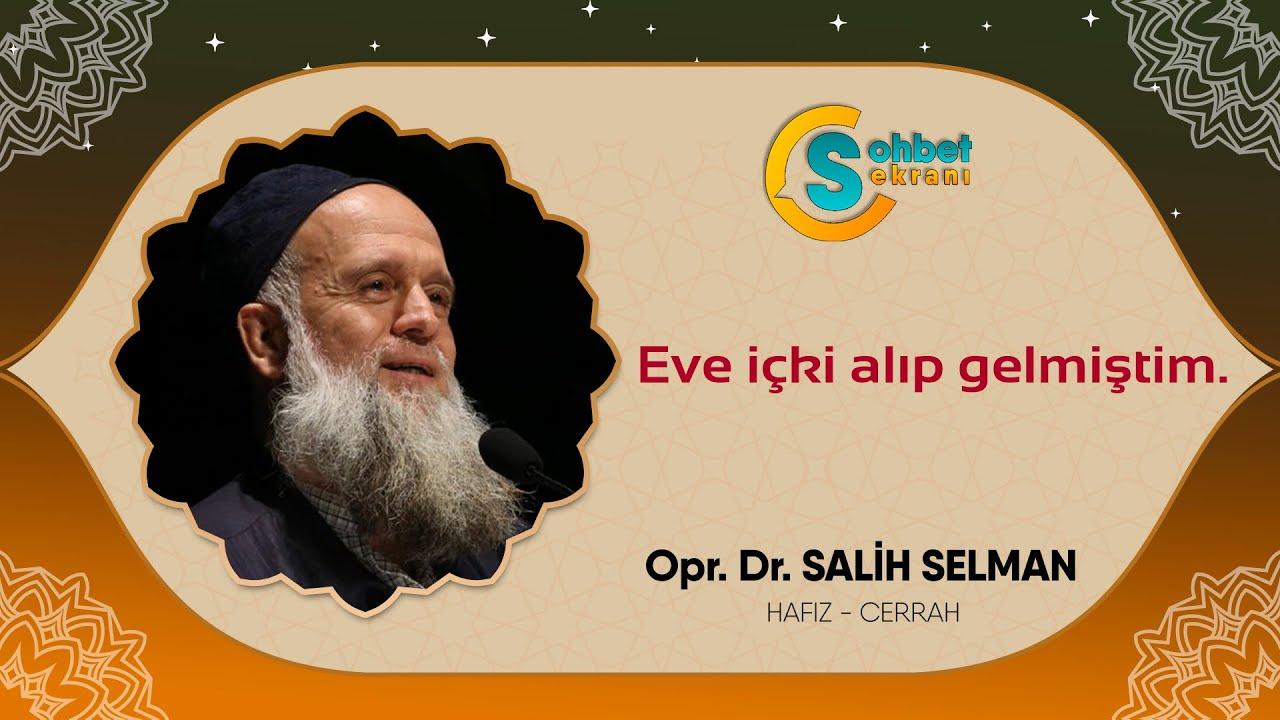 Eve içki alıp gelmiştim - Opr. Dr. Salih Selman