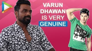 "Remo D'Souza: ""Varun Dhawan is very GENUINE"" 
