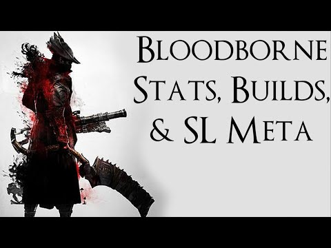 Bloodborne: Stats, Builds, & SL Meta
