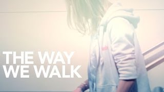 The Way We Walk