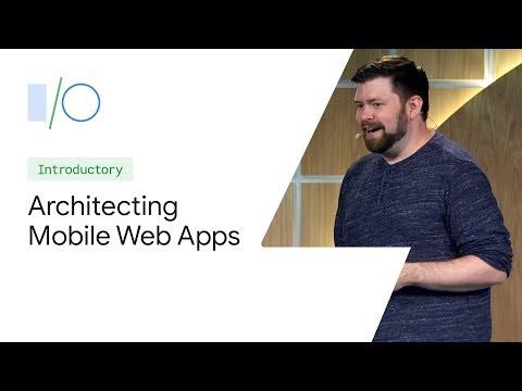 Architecting Mobile Web Apps (Google I/O'19)