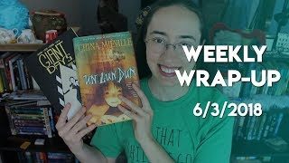 Weekly Wrap-Up | June 3, 2018 #booktubesff