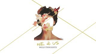We & Us - Wild Thoughts ( Lyric)