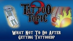 Tattoo Topic - What Not To Do After Getting Tattooed