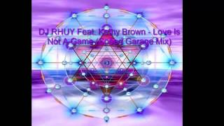 DJ RHUY Feat. Kathy Brown - Love Is Not A Game (Speed Garage Mix)