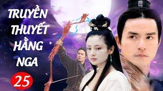 Phim Kiếm Hiệp Hay : Truyền Thuyết Hằng Nga - Tập 25 | Phim Bộ Trung Quốc Hay Nhất - Thuyết Minh