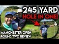 245 YARD HOLE IN ONE IN MY GROUP TODAY! Manchester Open Round Two Review