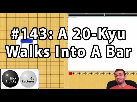 Nick Sibicky Go Lecture #143 -  A 20-Kyu Walks Into a Bar