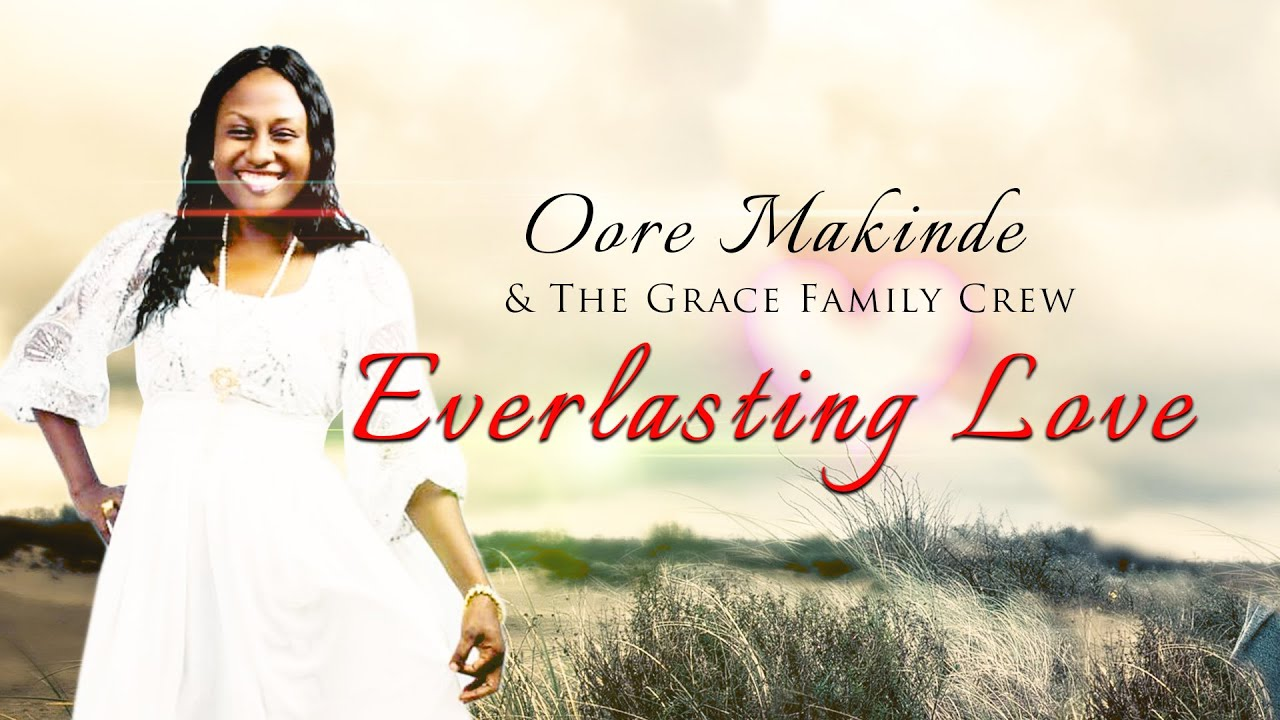 Download EVERLASTING LOVE - (OFFICIAL VIDEO) BY OORE MAKINDE & THE GRACE FAMILY CREW #everlastinglove