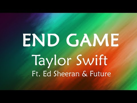 Taylor Swift - End Game Ft. Ed Sheeran & Future [Lyrics / Lyric Video]