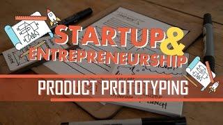 03. Startup & Entrepreneurship: Product Prototyping