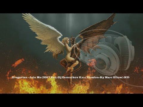Gregorian - Join Me (2017 Ext.-Dj Ikonnikov E.x.c Version-By Marc Eliow) HD