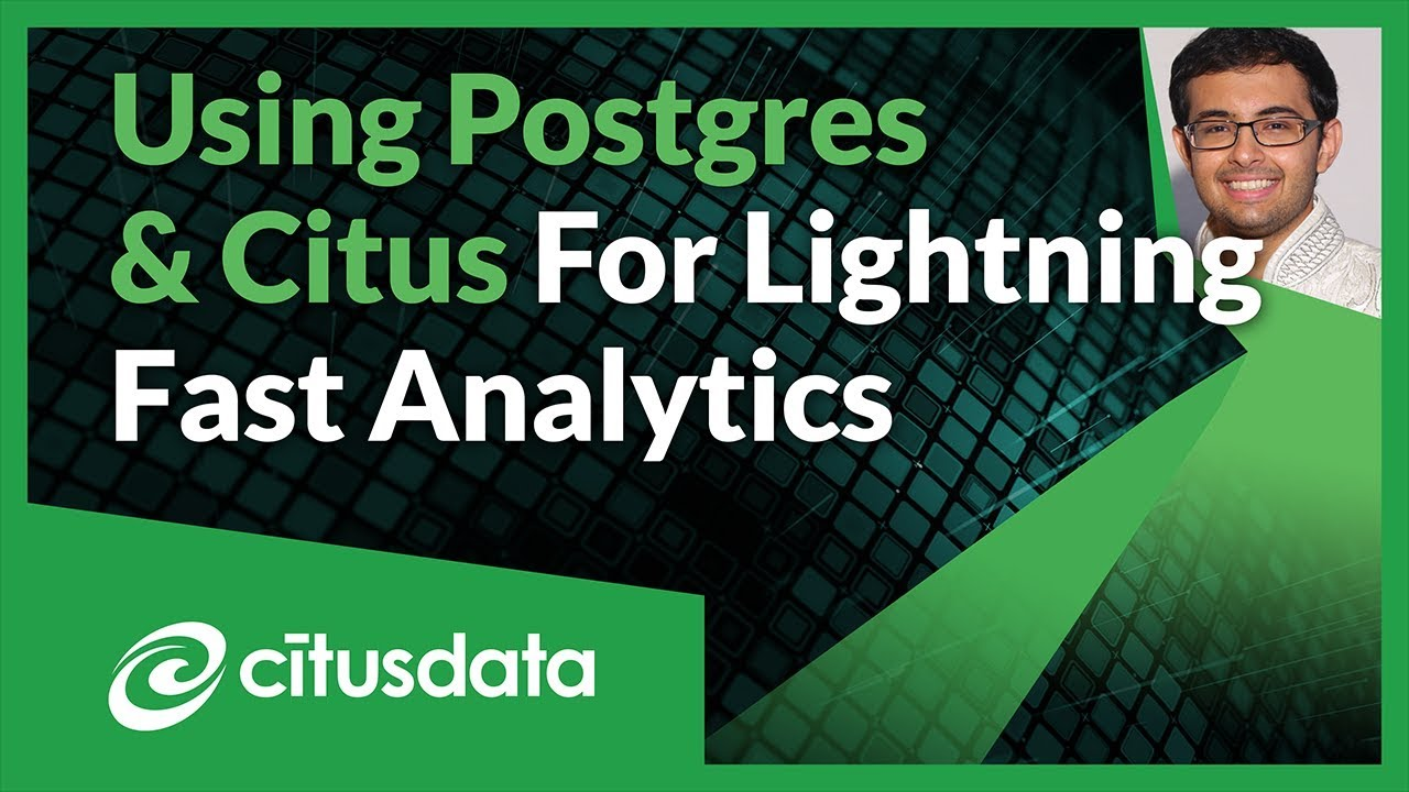 Using Postgres and Citus for Lightning Fast Analytics Queries