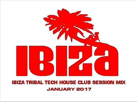 IBIZA TRIBAL TECH HOUSE JANUARY 2017 MIX