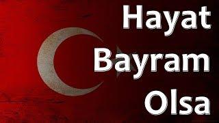 Turkish Folk Song - Hayat Bayram Olsa