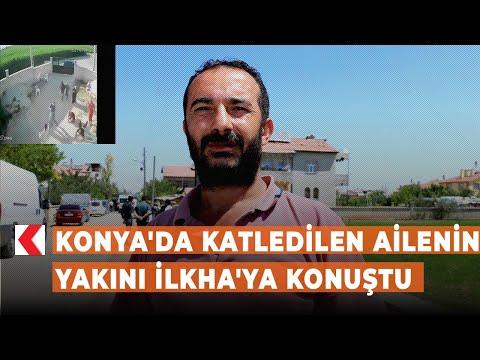 Konya'da katledilen ailenin yakını İLKHA'ya konuştu