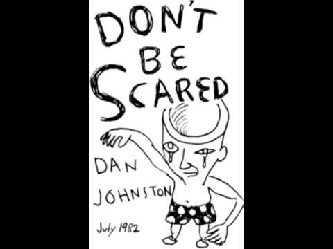 Daniel Johnston - Don't Be Scared