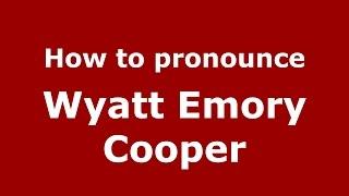 How to pronounce Wyatt Emory Cooper (American English/US)  - PronounceNames.com