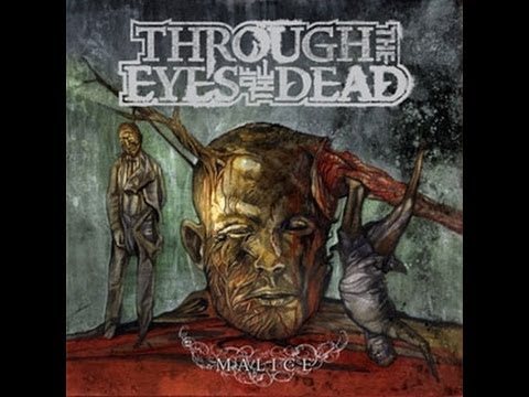 Through The Eyes Of The Dead - Malice (2007) Full Album