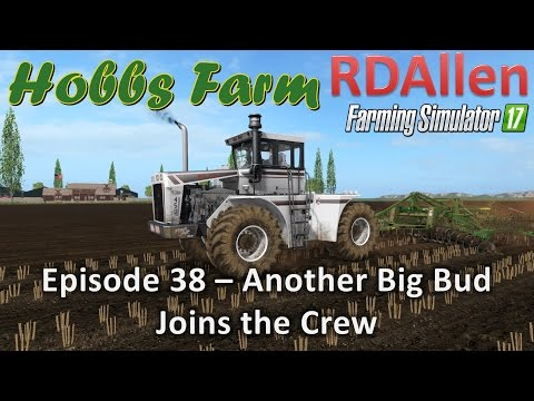 Farming Simulator 17 Hobbs Farm E38 - Another Big Bud Joins the Crew