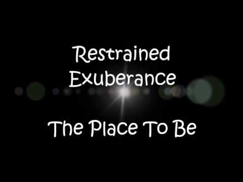 Restrained Exuberance - The Place To Be