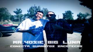 Big Luna Feat  Mr Yosie   Conecta Guanatoz Zacatecas