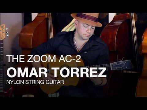 The Zoom AC-2 Acoustic Creator: Omar Torrez on Nylon String Guitar