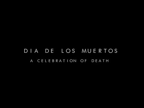 Dia de los Muertos - A Celebration of death Documentary