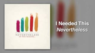 Watch Nevertheless I Needed This video