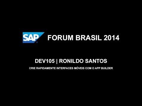 SAP FORUM 2014 - DEV105: Ronildo Santos - Crie rapidamente interfaces móveis com o App Builder