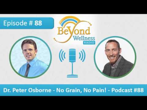 Dr. Peter Osborne - No Grain, No Pain! - Podcast #88