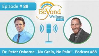 Dr. Peter Osborne - No Grain, No Pain! - Podcast #88