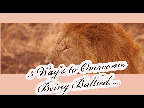 5 Ways To Overcome Being Bullied!!!