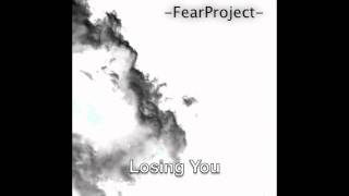 Fear Project - Losing You