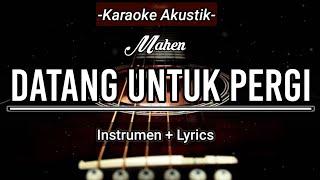 Mahen - Datang Untuk Pergi (Karaoke Akustik)