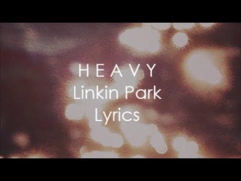 Heavy - Linkin Park ( feat Kiiara ) Lyrics