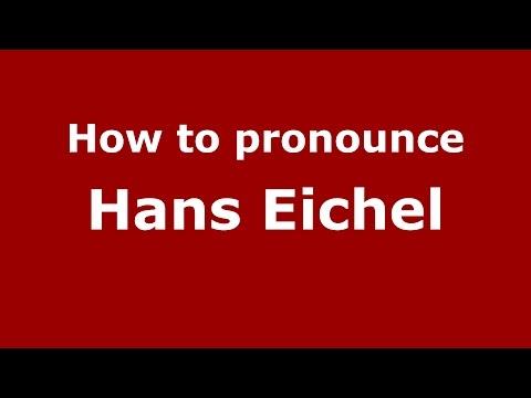 How to pronounce Hans Eichel (American English/US) - PronounceNames.com
