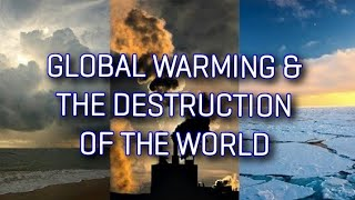 THE GLOBAL WARMING & THE DESTRUCTION OF THE WORLD