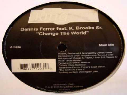 Dennis Ferrer - Change The World (Main Mix)
